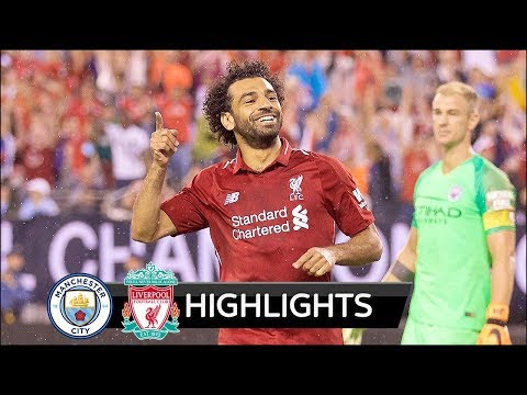 Manchester City vs Liverpool 1-2 – All Goals & Extended Highlights – Friendly 25/07/2018 HD
