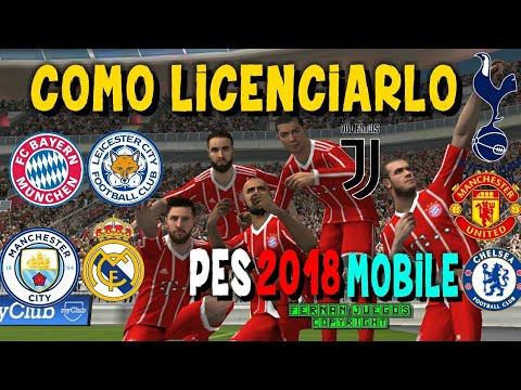 COMO LICENCIAR EL PES 2018 MOBILE BAYERN MUNICH MANCHESTER CITY TOTTENHAM REAL MADRID CHELSEA ETC
