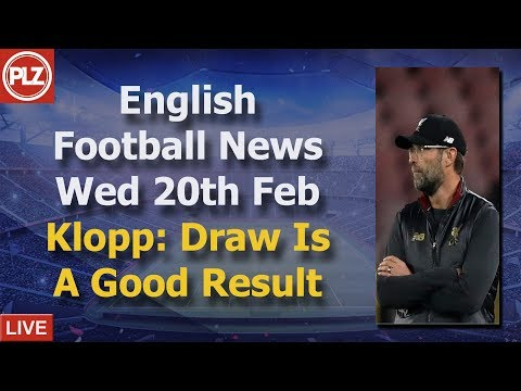 Klopp Happy With Draw Against Bayern  – Wednesday 20th February – PLZ English Football News