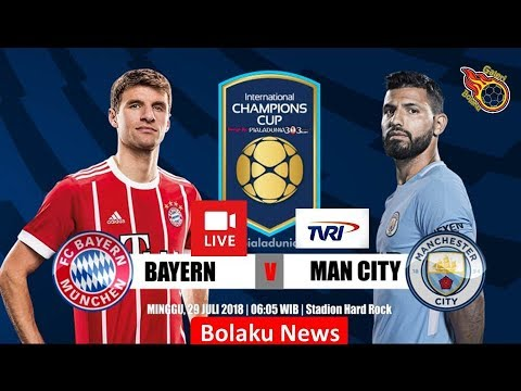 Jadwal Bayern Munchen Vs Manchester City | Live International Champions Cup 2018
