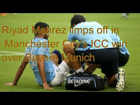 Riyad Mahrez limps off in Manchester City's ICC win over Bayern Munich