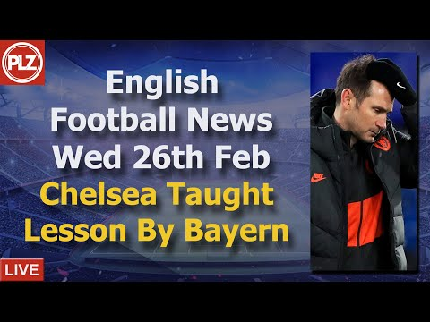 Chelsea Taught Lesson By Bayern – Wednesday 26th February – PLZ English Football News