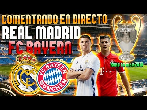 REAL MADRID vs FC BAYERN MÜNCHEN | COMENTANDO EN VIVO UEFA CHAMPIONS LEAGUE 2017/18