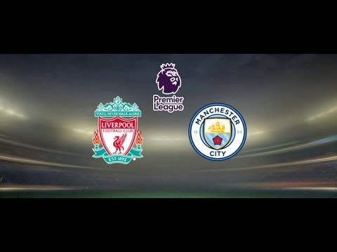 LIVERPOOL vs MANCHESTER CITY LIVE STREAM HD – PREMIER LEAGUE 2018